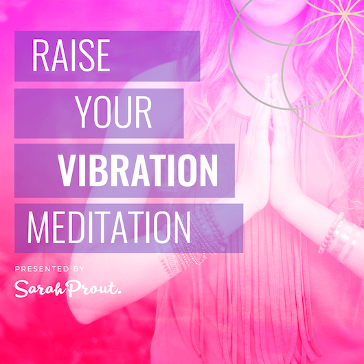 Raise Your Vibration Meditation | Sarah Prout